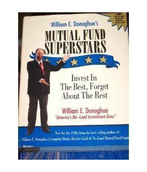 William E. Donoghue's Mutual Fund Superstars: Invest in the Best, Forget About the Rest