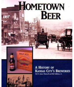 Hometown Beer - A History of Kansas City\'s Breweries