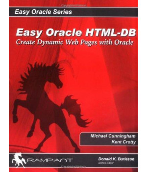Easy HTML-DB Oracle Application Express: Create Dynamic Web Pages with OAE (Easy Oracle Series)