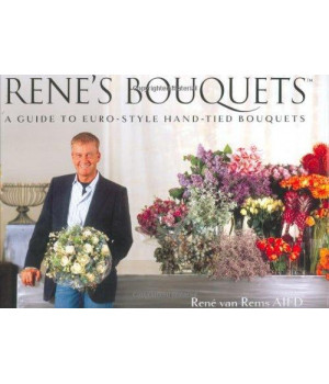 Rene\'s Bouquets: A Guide to Euro-Style Hand-Tied Bouquets
