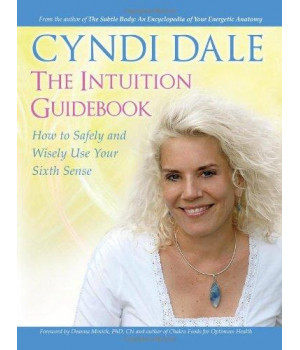 The Intuition Guidebook: How To Safely and Wisely Use Your Sixth Sense