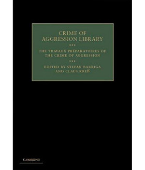 The Travaux Préparatoires of the Crime of Aggression (Crime of Aggression Library)