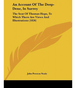 An Account Of The Deep-Dene, In Surrey: The Seat Of Thomas Hope, To Which There Are Views And Illustrations (1826)