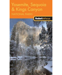 Fodor's In Focus Yosemite, Sequoia & Kings Canyon National Parks, 1st Edition (Travel Guide)