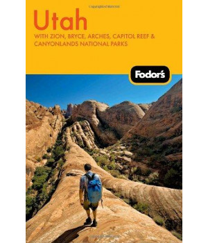 Fodor\'s Utah, 4th Edition: With Zion, Bryce, Arches, Capitol Reef & Canyonlands National Parks (Travel Guide)