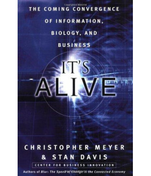 It\'s Alive: The Coming Convergence of Information, Biology, and Business