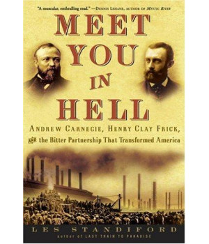 Meet You in Hell: Andrew Carnegie, Henry Clay Frick, and the Bitter Partnership That Transformed America