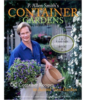 P. Allen Smith\'s Container Gardens: 60 Container Recipes to Accent Your Garden