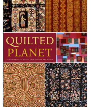Quilted Planet: A Sourcebook of Quilts from Around the World
