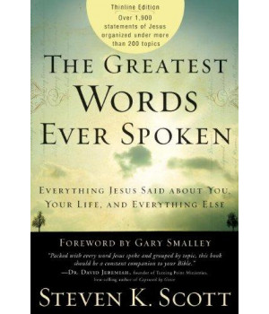 The Greatest Words Ever Spoken: Everything Jesus Said About You, Your Life, and Everything Else (Thinline Ed.)