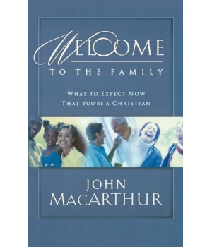 Welcome to the Family: What to Expect Now That You\'re a Christian