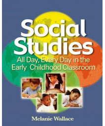 Social Studies: All Day Every Day in the Early Childhood Classroom