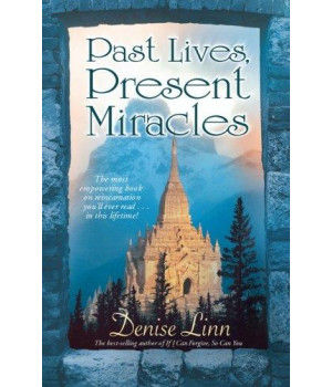 Past Lives, Present Miracles: The Most Empowering Book on Reincarnation You\'ll Ever Read...in this Lifetime!