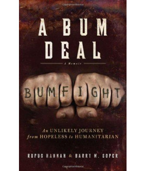A Bum Deal: An Unlikely Journey from Hopeless to Humanitarian