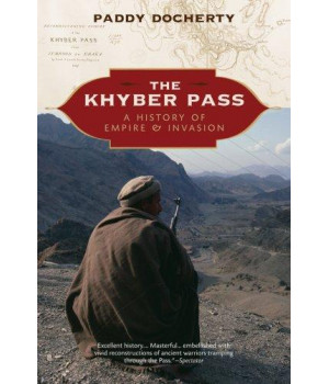 The Khyber Pass: A History of Empire & Invasion
