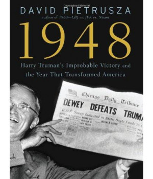 1948: Harry Truman\'s Improbable Victory and the Year that Transformed America
