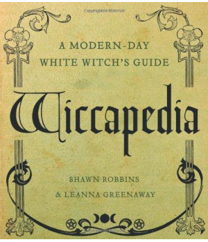 Wiccapedia: A Modern-Day White Witch\'s Guide