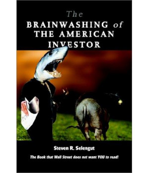 The Brainwashing of the American Investor: The Book That Wall Street Does Not Want You to Read!
