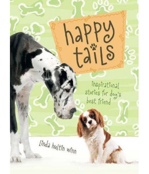 Happy Tails: Inspirational Stories for Dog\'s Best Friend