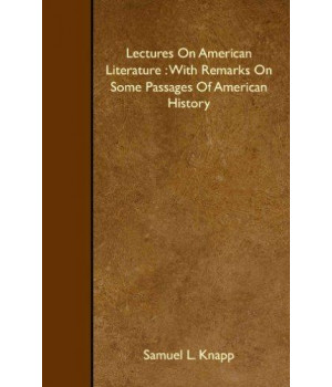 Lectures On American Literature : With Remarks On Some Passages Of American History