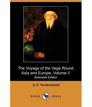 The Voyage of the Vega Round Asia and Europe, Volume II (Illustrated Edition) (Dodo Press)