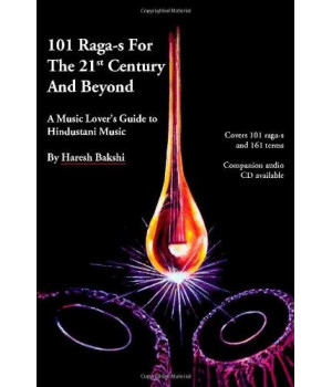 101 Raga-s for the 21st Century and Beyond: A Music Lover\'s Guide to Hindustani Music