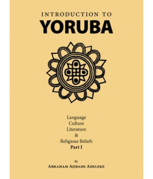 Introduction to Yoruba: Language, Culture, Literature & Religious Beliefs Part I (Pt. 1)