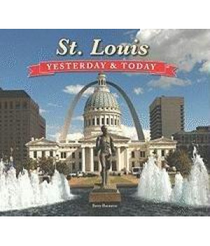 St. Louis: Yesterday & Today