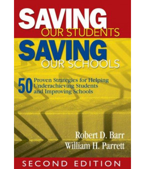 Saving Our Students, Saving Our Schools: 50 Proven Strategies for Helping Underachieving Students and Improving Schools