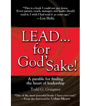 Lead . . . for God's Sake!: A Parable for Finding the Heart of Leadership