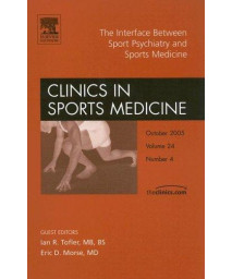 The Interface Between Sport Psychiatry and Sports Medicine, An Issue of Clinics in Sports Medicine, 1e (The Clinics: Orthopedics)