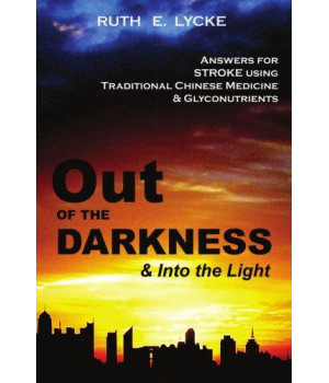 Out of the Darkness and into the Light: Answers for Stroke Using Traditional Chinese Medicine & Glyconutrients