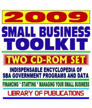 2009 Small Business Toolkit with SBA Programs for Financing, Starting, and Managing Your Own Business, plus the SRB Library of Publications (Two CD-ROM Set)