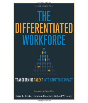 The Differentiated Workforce: Transforming Talent into Strategic Impact