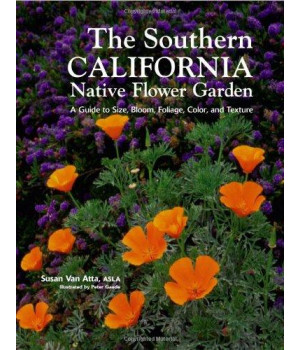 Southern California Native Flower Garden, The: A Guide to Size, Bloom, Foliage, Color, and Texture