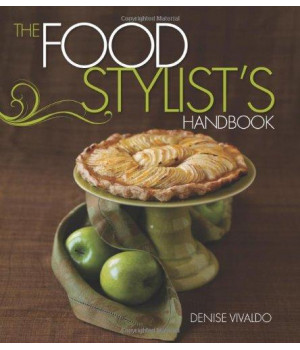 Food Stylist\'s Handbook, The