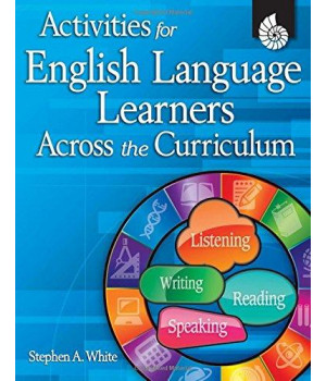 Activities for English Language Learners Across the Curriculum (Classroom Resources)