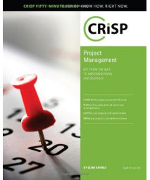 Project Management: Get From the Idea to Implementation Successfully (Crisp Fifty-Minute Books)