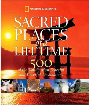Sacred Places of a Lifetime: 500 of the World\'s Most Peaceful and Powerful Destinations