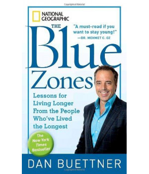 The Blue Zones: Lessons for Living Longer From the People Who\'ve Lived the Longest