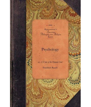 Psychology: or, A View of the Human Soul : Including Anthropology being the Substance of a Course of Lectures, Delivered to the Junior Class, Marshall College, Penn. (Amer Philosophy, Religion)