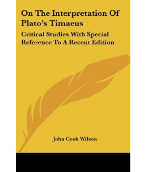 On The Interpretation Of Plato\'s Timaeus: Critical Studies With Special Reference To A Recent Edition