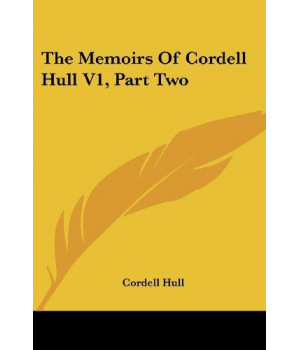 The Memoirs Of Cordell Hull V1, Part Two
