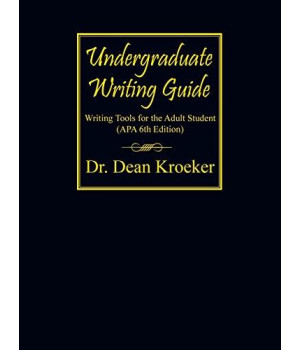 Undergraduate Writing Guide: Writing tools for the Adult Student (APA 6th Edition)