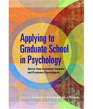 Applying to Graduate School in Psychology: Advice from Successful Students and Prominent Psychologists