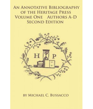 An Annotative Bibliography of the Heritage Press: Volume One Authors A-D Second Edition
