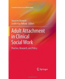 Adult Attachment in Clinical Social Work: Practice, Research, and Policy (Essential Clinical Social Work Series)