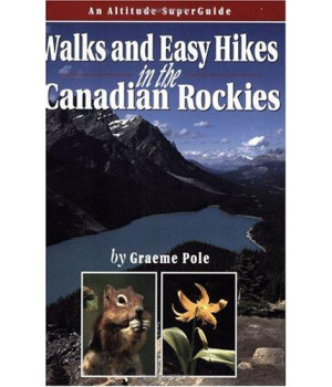 Walks & Easy Hikes in the Canadian Rockies: An Altitude SuperGuide (Recreation Superguides)