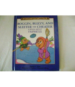 boggin blizzy and sleeter the cheater: a book about fairness (building christian character)