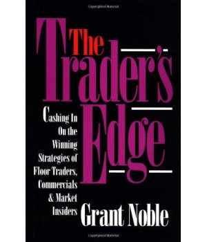 The Trader\'s Edge: Cashing in on the Winning Strategies of Floor Traders, Commercial and Market Traders